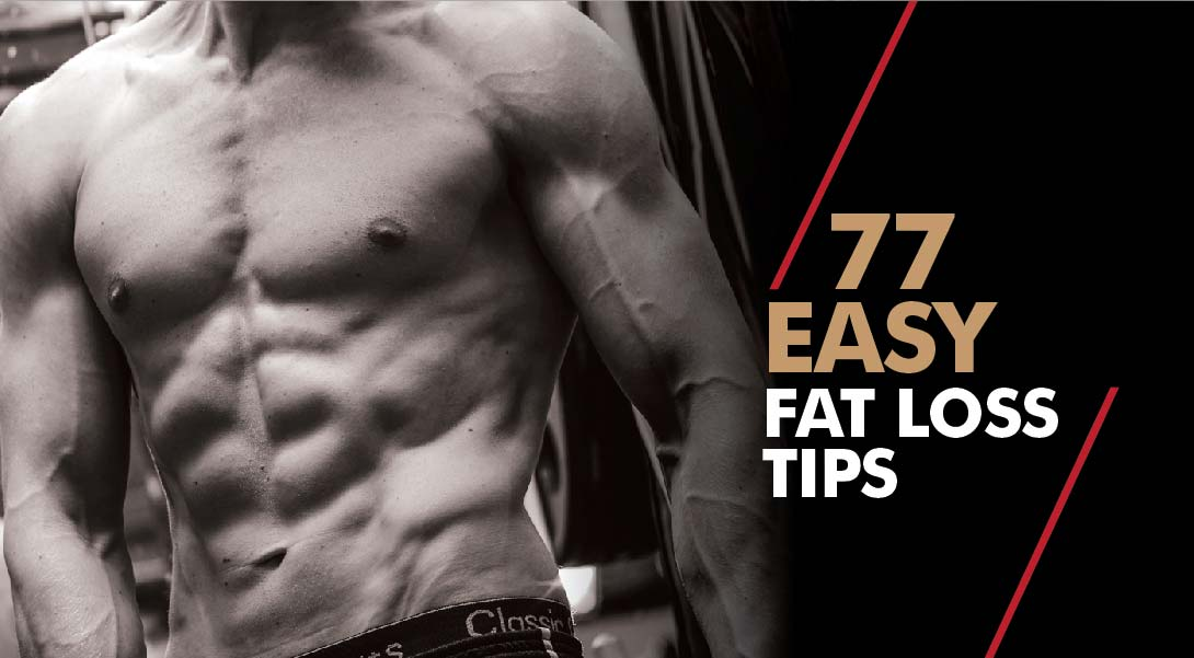 If you want to learn how to burn fat and get lean quick, follow these 77 easy fat loss tips