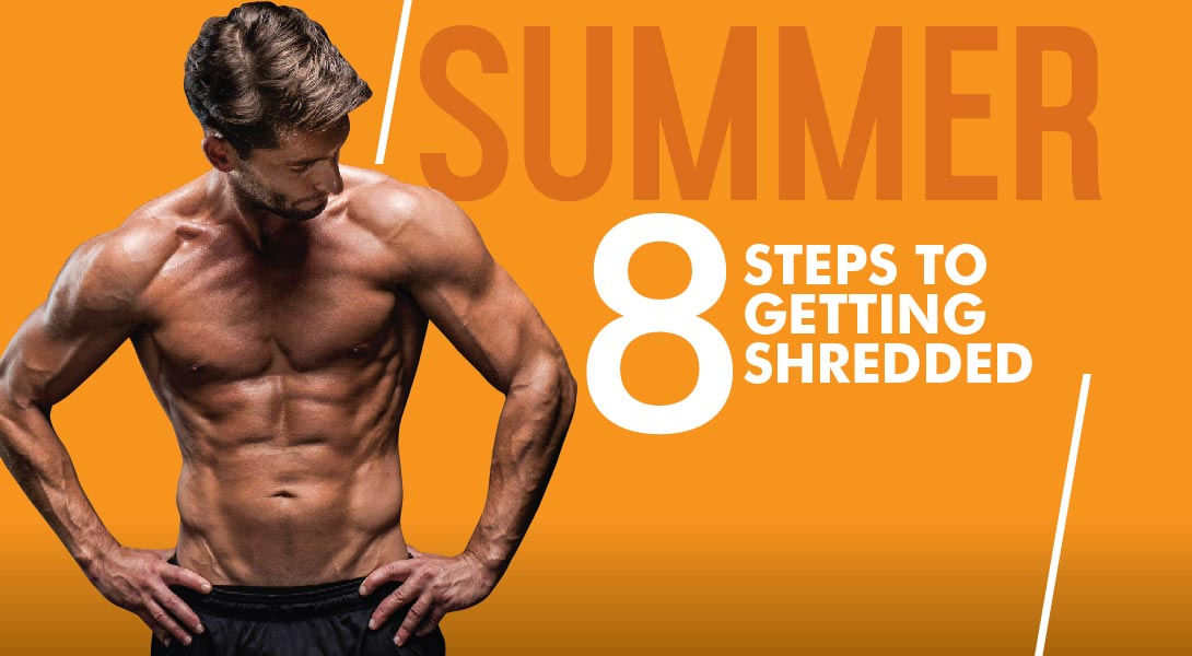 8 Steps To Get Shredded For Summer - UP Fitness