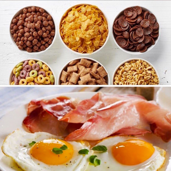 Cereal  or protein fat breakfast