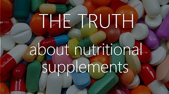 The truth about nutritional supplements